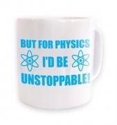 But For Physics I'd be Unstoppable mug