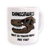 Dinosaurs Not So Tough  mug