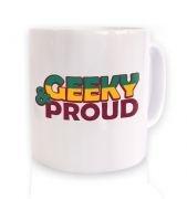 Geeky And Proud  mug