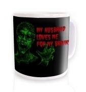 Husband Loves Me For My Brains mug