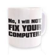 I Will NOT Fix Your Computer  mug