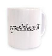 Problem? mug