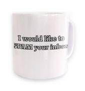 I Would Like To Spam Your Inbox mug