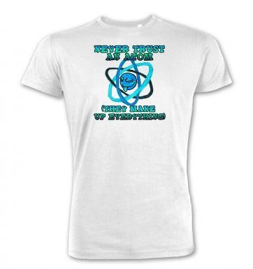 Never Trust An Atom  premium t-shirt