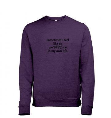 NPC in my own life  sweatshirt