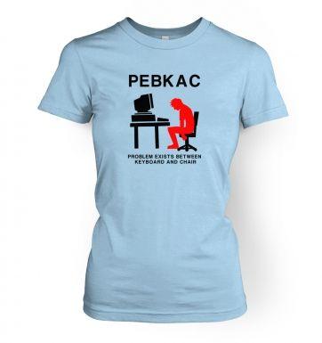 PEBKAC   womens t-shirt