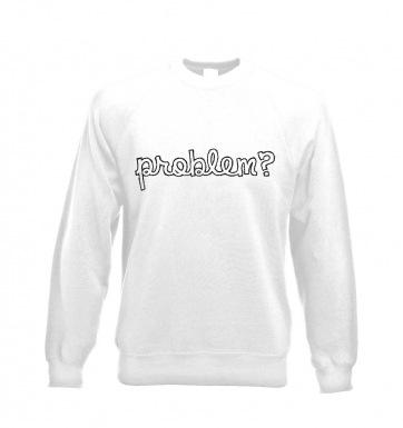 Problem? s sweatshirt