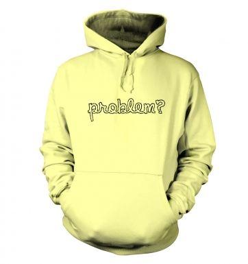 Problem?  hoodie
