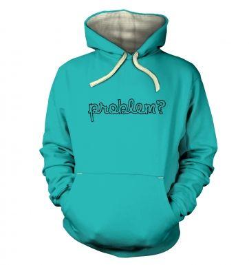 Problem?   hoodie (premium)