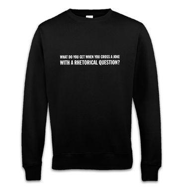 Rhetorical Joke sweatshirt