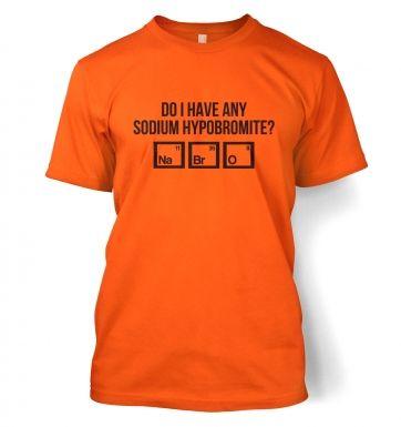 Do I Have Any Sodium Hypobromite NaBrO  t-shirt