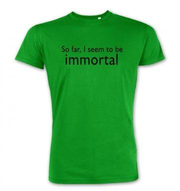 So Far, I Seem To Be Immortal premium t-shirt