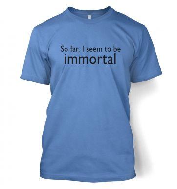 So Far, I Seem To Be Immortal t-shirt