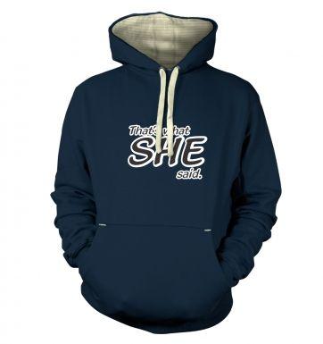 Thats What SHE Said  hoodie (premium)