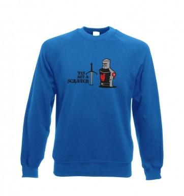 Tis but a Scratch sweatshirt
