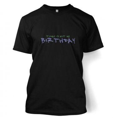 Today is NOT my birthdayt-shirt