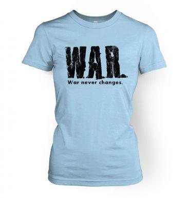 War  War Never Changes  womens t-shirt