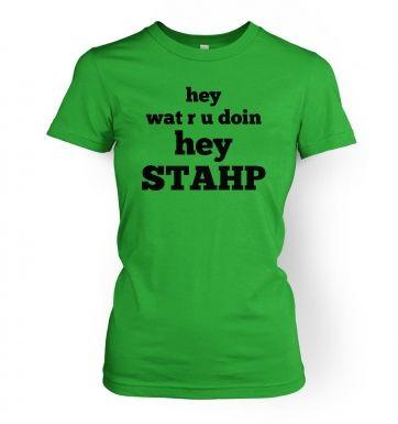 Wat R U Doin Stahp   womens t-shirt