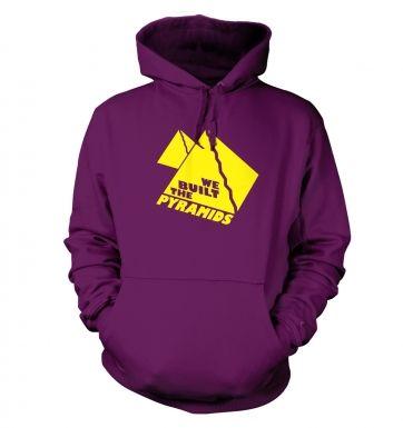 We Built The Pyramids  hoodie