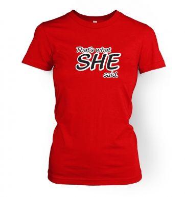 Thats What SHE Said  womens t-shirt