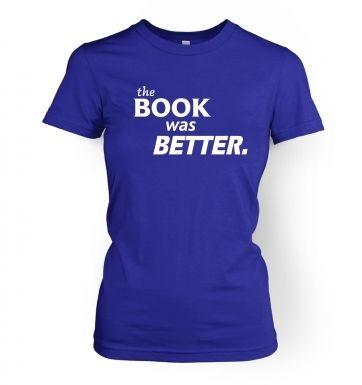 The book was better women's t-shirt